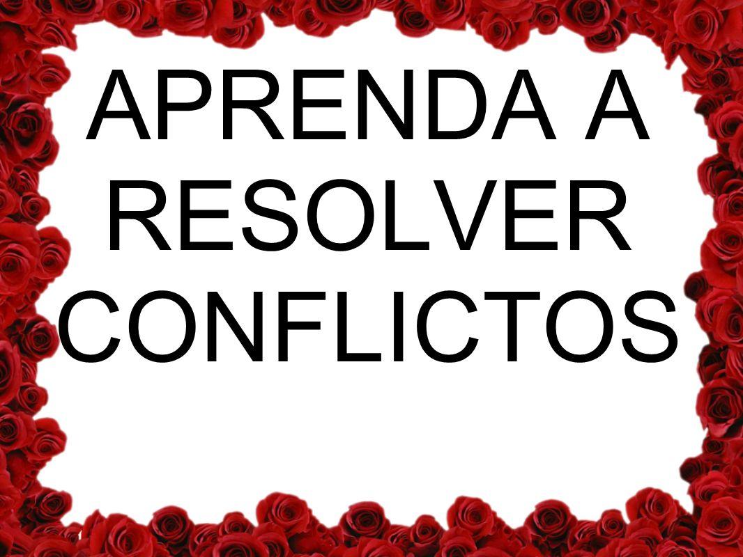 APRENDA A RESOLVER CONFLICTOS
