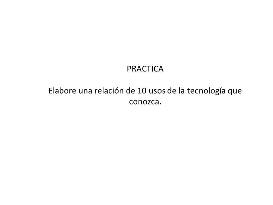 Elabore una relación de 10 usos de la tecnología que conozca.