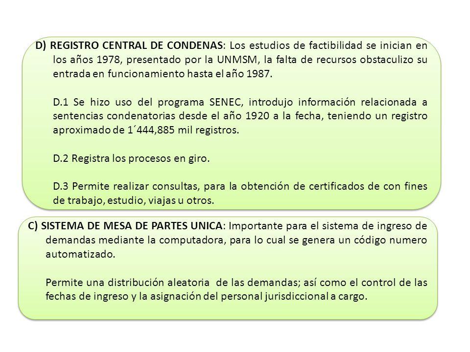 D) REGISTRO CENTRAL DE CONDENAS: Los estudios de factibilidad se inician en los años 1978, presentado por la UNMSM, la falta de recursos obstaculizo su entrada en funcionamiento hasta el año 1987.