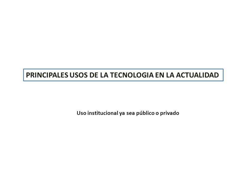 PRINCIPALES USOS DE LA TECNOLOGIA EN LA ACTUALIDAD
