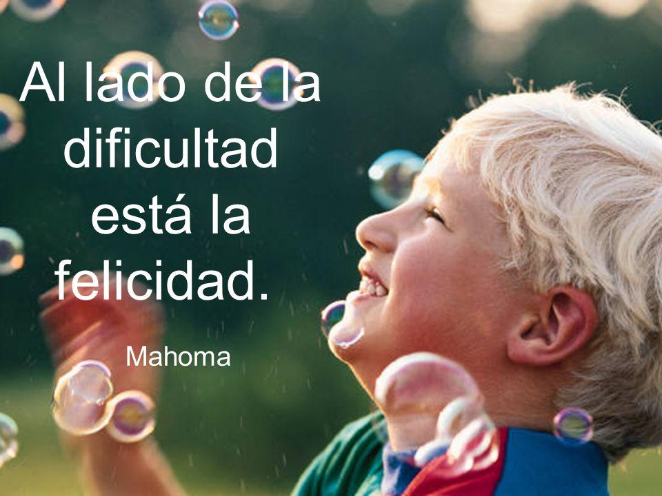 Al lado de la dificultad está la felicidad. Mahoma