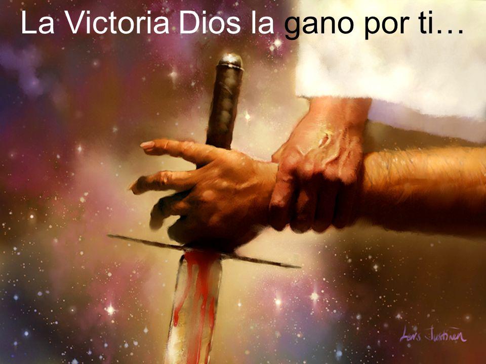 La Victoria Dios la gano por ti…