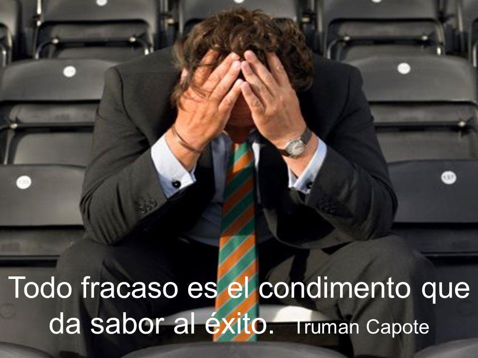 Todo fracaso es el condimento que da sabor al éxito. Truman Capote