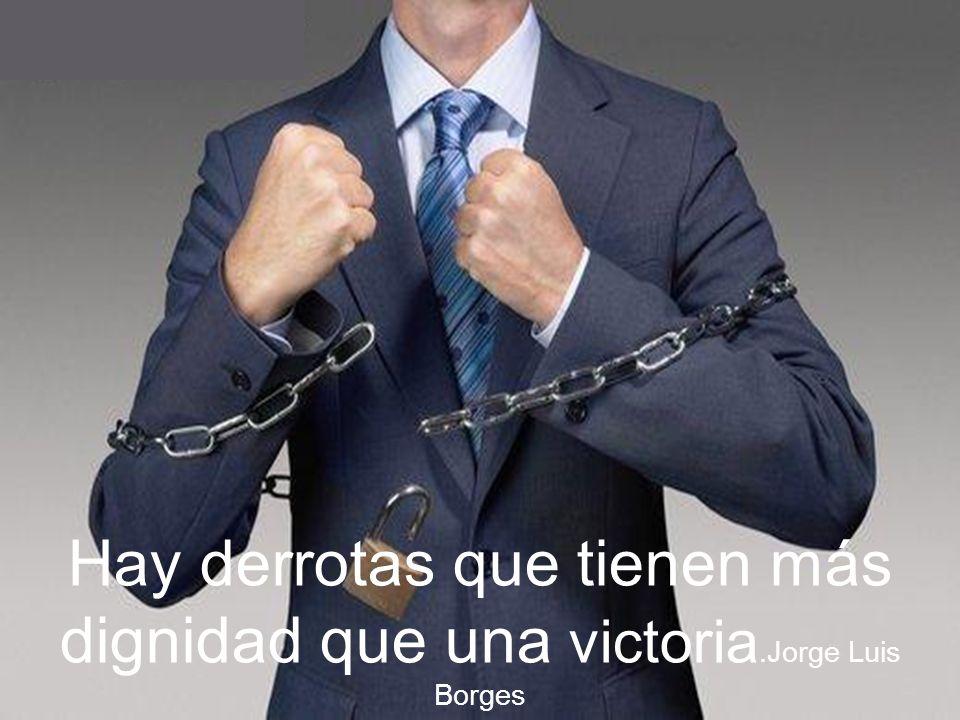 Hay derrotas que tienen más dignidad que una victoria
