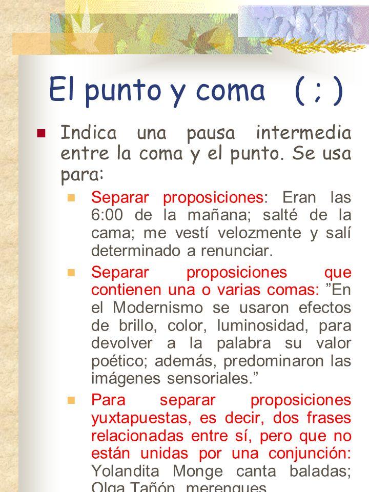 El punto y coma ( ; ) Indica una pausa intermedia entre la coma y el punto. Se usa para: