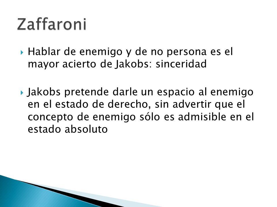 Zaffaroni Hablar de enemigo y de no persona es el mayor acierto de Jakobs: sinceridad.