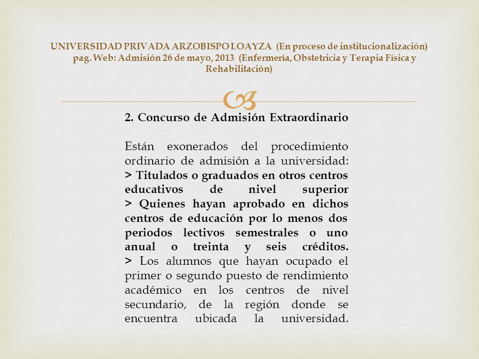 UNIVERSIDAD PRIVADA ARZOBISPO LOAYZA (En proceso de institucionalización) pag. Web: Admisión 26 de mayo, 2013 (Enfermería, Obstetricia y Terapia Física y Rehabilitación)