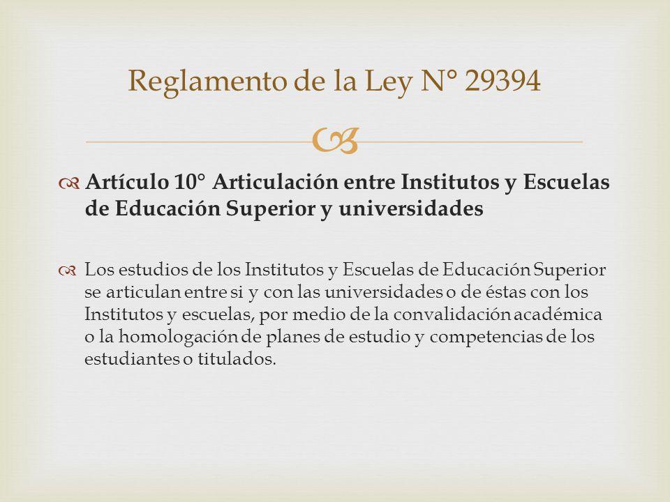 Reglamento de la Ley N° 29394 Artículo 10° Articulación entre Institutos y Escuelas de Educación Superior y universidades.