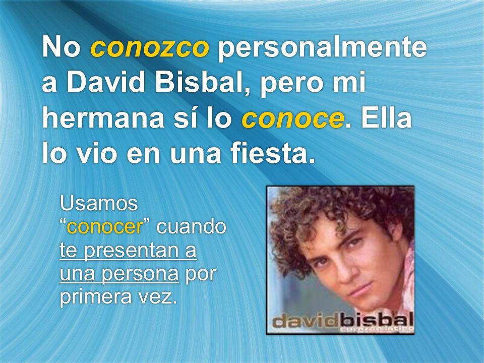 No conozco personalmente a David Bisbal, pero mi hermana sí lo conoce