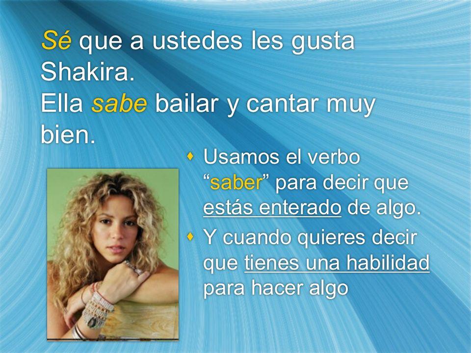 Sé que a ustedes les gusta Shakira. Ella sabe bailar y cantar muy bien.