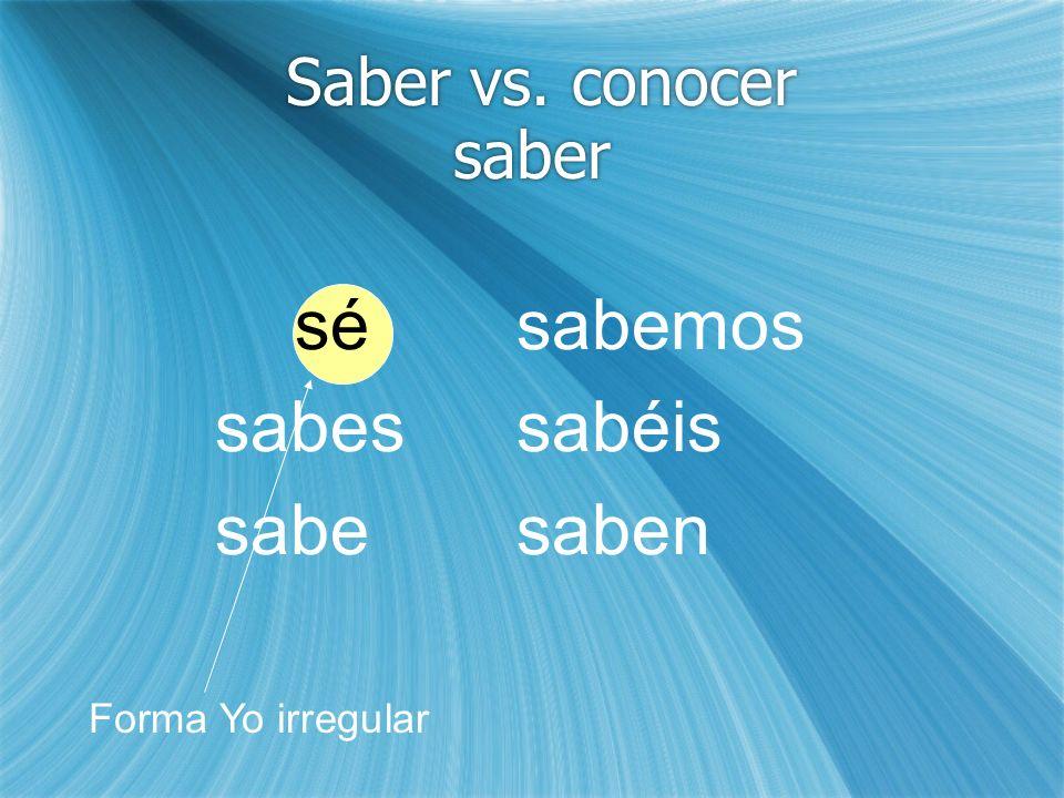sé sabes sabe sabemos sabéis saben Saber vs. conocer saber
