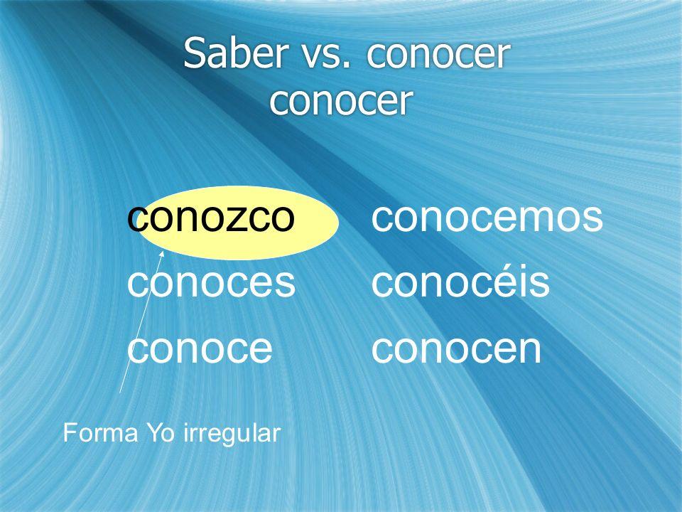 conozco conoces conoce conocemos conocéis conocen Saber vs. conocer