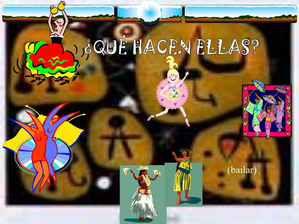 ¿QUÉ HACEN ELLAS (bailar)