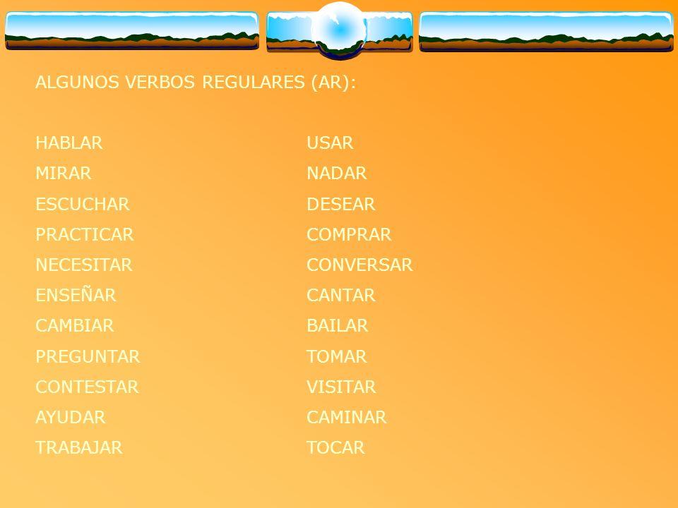 ALGUNOS VERBOS REGULARES (AR):