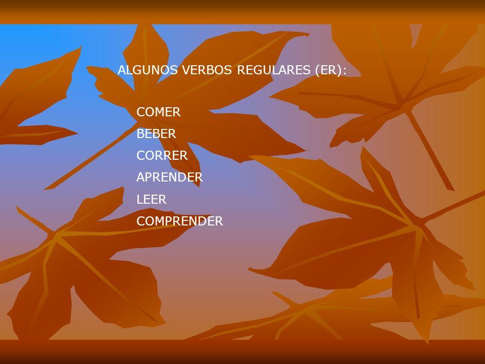 ALGUNOS VERBOS REGULARES (ER):