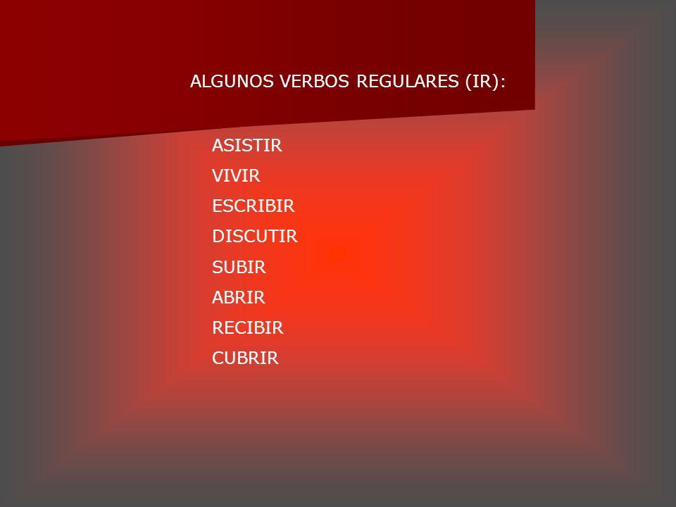 ALGUNOS VERBOS REGULARES (IR):
