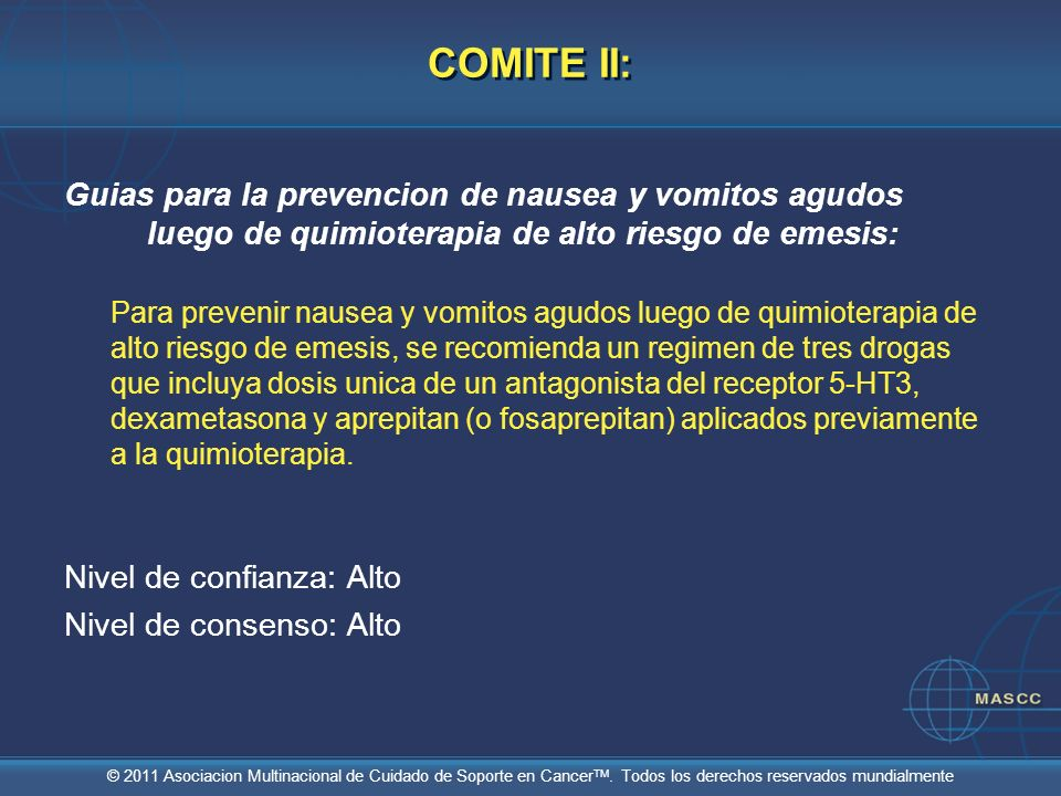 COMITE II: Guias para la prevencion de nausea y vomitos agudos luego de quimioterapia de alto riesgo de emesis: