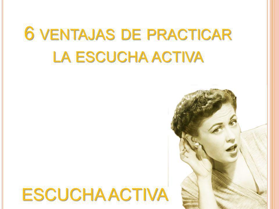 6 ventajas de practicar la escucha activa
