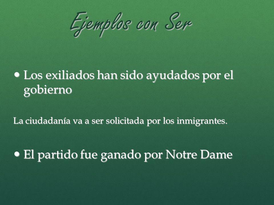 Ejemplos con Ser Los exiliados han sido ayudados por el gobierno