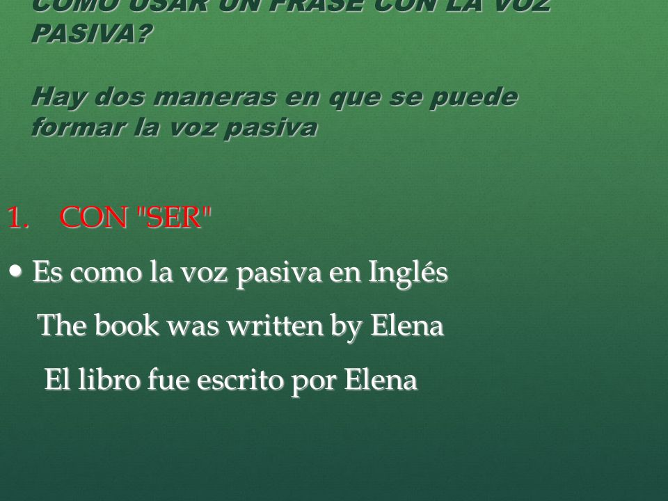Es como la voz pasiva en Inglés The book was written by Elena
