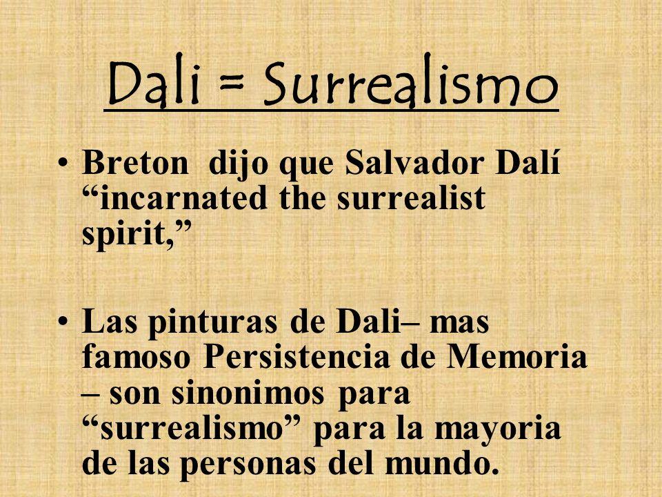 Dali = Surrealismo Breton dijo que Salvador Dalí incarnated the surrealist spirit,