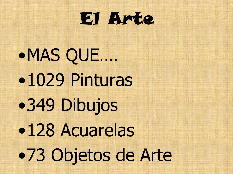 El Arte MAS QUE…. 1029 Pinturas 349 Dibujos 128 Acuarelas 73 Objetos de Arte