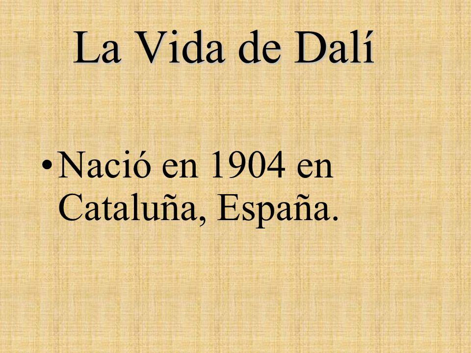 La Vida de Dalí Nació en 1904 en Cataluña, España.