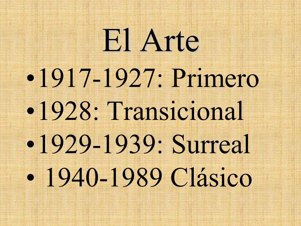 El Arte 1917-1927: Primero 1928: Transicional 1929-1939: Surreal