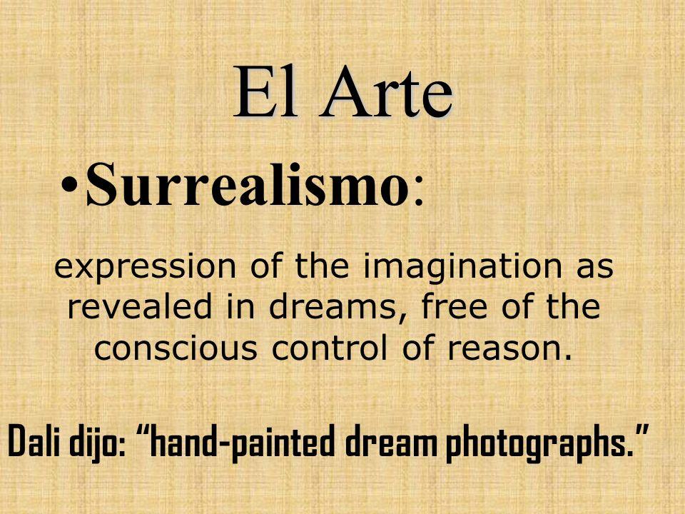 El Arte Surrealismo: Dali dijo: hand-painted dream photographs.