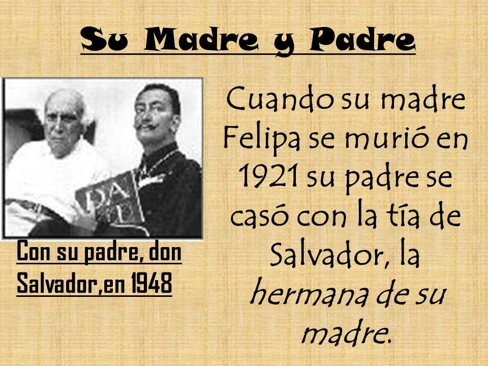 Su Madre y Padre Cuando su madre Felipa se murió en 1921 su padre se casó con la tía de Salvador, la hermana de su madre.