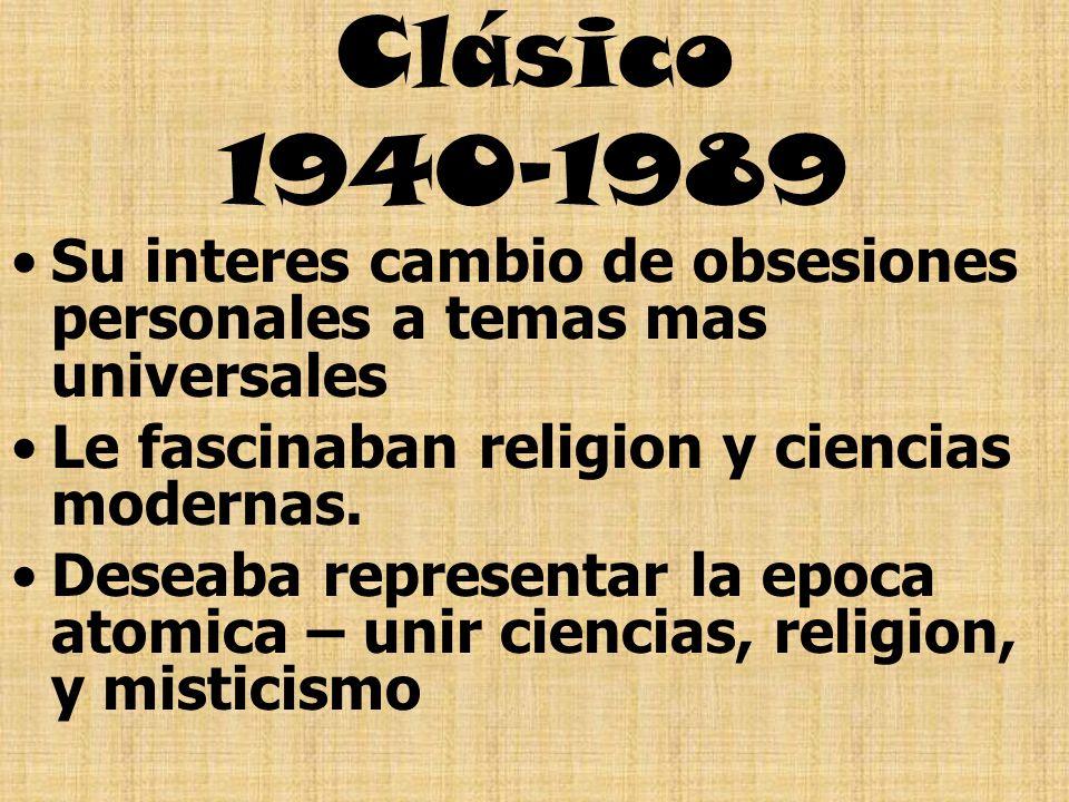 Clásico 1940-1989 Su interes cambio de obsesiones personales a temas mas universales. Le fascinaban religion y ciencias modernas.