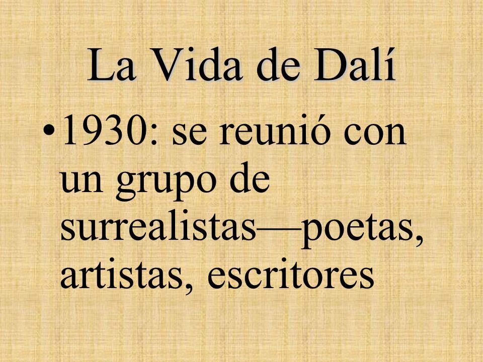 La Vida de Dalí 1930: se reunió con un grupo de surrealistas—poetas, artistas, escritores