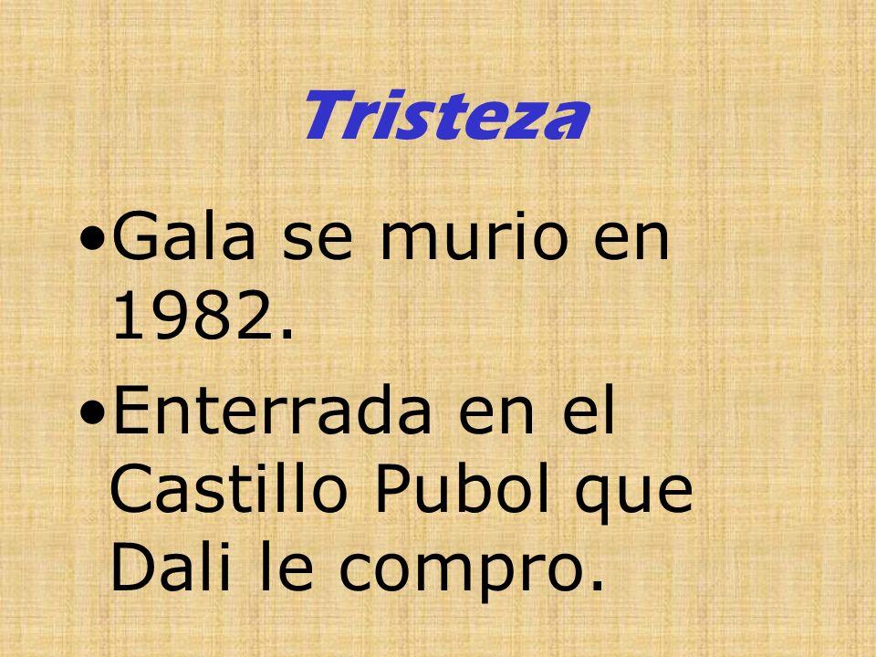 Tristeza Gala se murio en 1982.