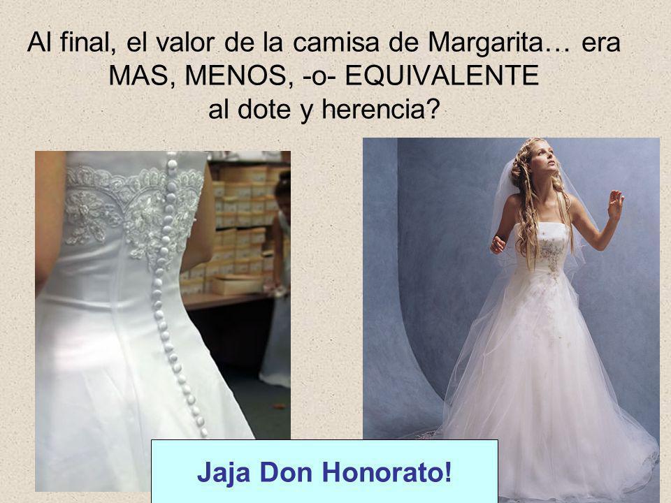 Al final, el valor de la camisa de Margarita… era MAS, MENOS, -o- EQUIVALENTE al dote y herencia
