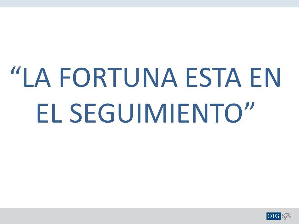 LA FORTUNA ESTA EN EL SEGUIMIENTO