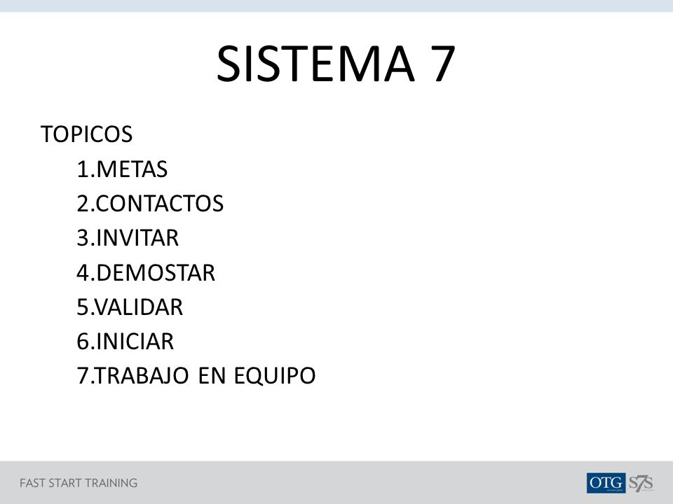 SISTEMA 7 TOPICOS 1.METAS 2.CONTACTOS 3.INVITAR 4.DEMOSTAR 5.VALIDAR 6.INICIAR 7.TRABAJO EN EQUIPO