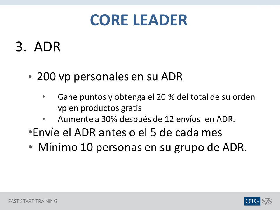 CORE LEADER 3. ADR Envíe el ADR antes o el 5 de cada mes