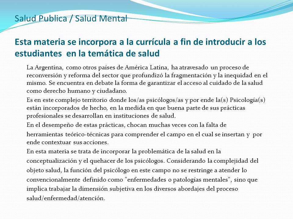 Salud Publica / Salud Mental Esta materia se incorpora a la currícula a fin de introducir a los estudiantes en la temática de salud