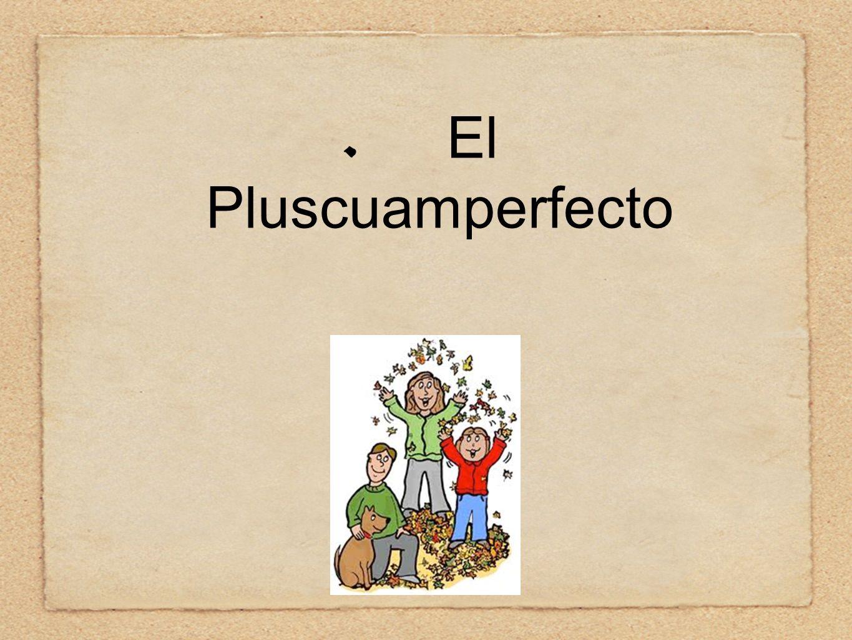 El Pluscuamperfecto