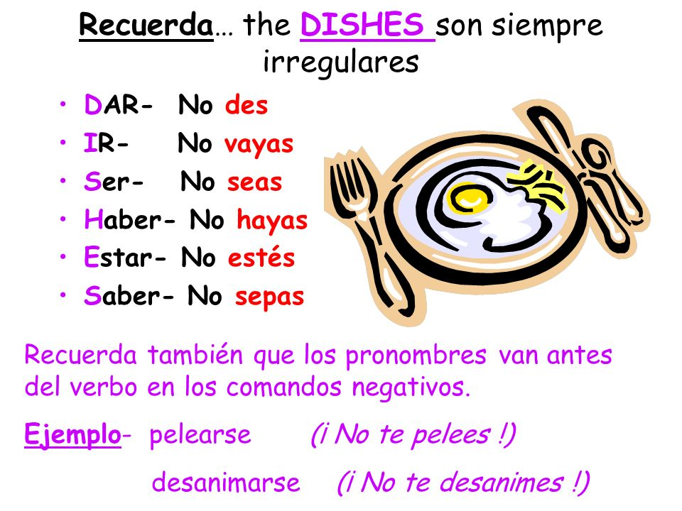 Recuerda… the DISHES son siempre irregulares