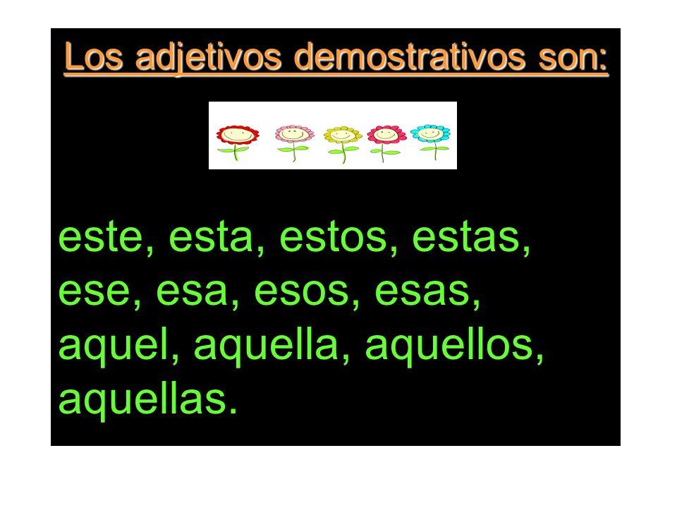 Los adjetivos demostrativos son: