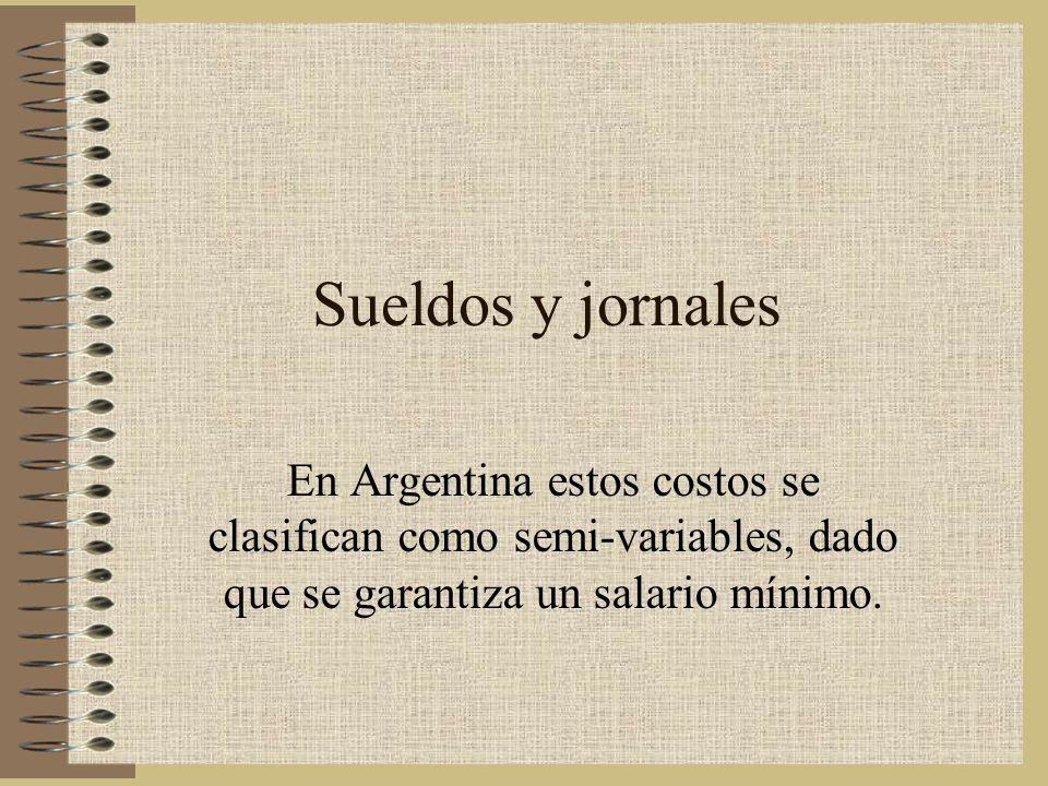 Sueldos y jornales En Argentina estos costos se clasifican como semi-variables, dado que se garantiza un salario mínimo.