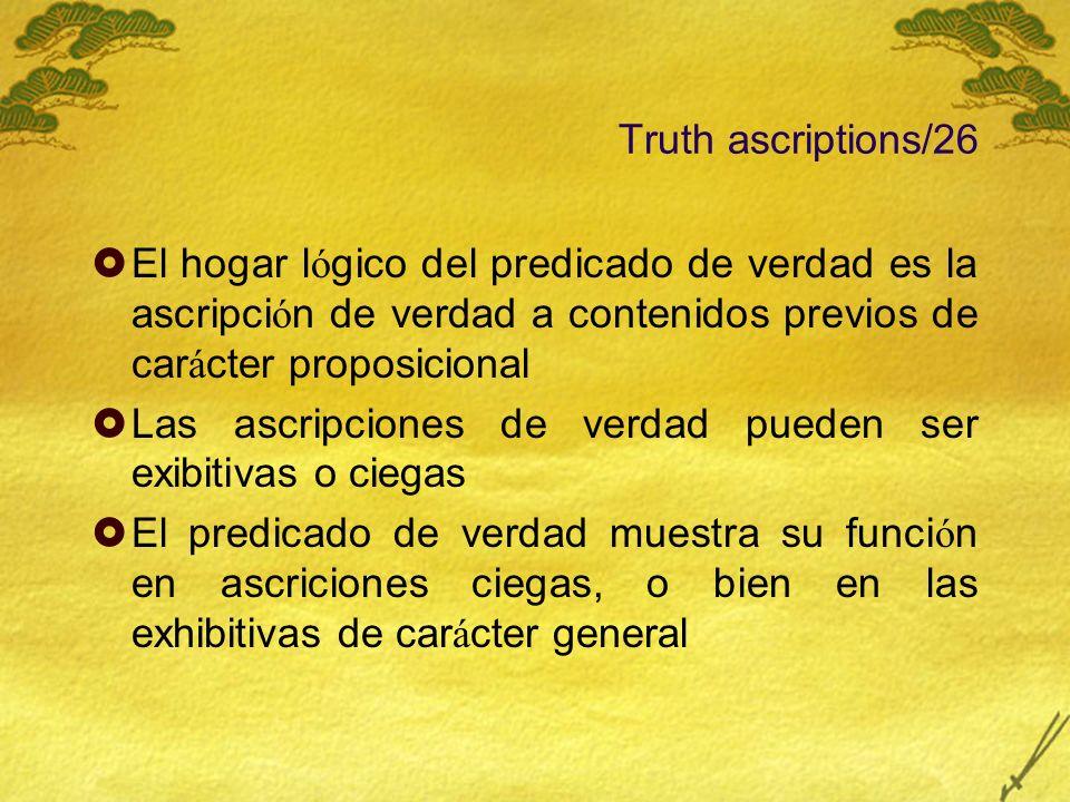 Truth ascriptions/26 El hogar lógico del predicado de verdad es la ascripción de verdad a contenidos previos de carácter proposicional.