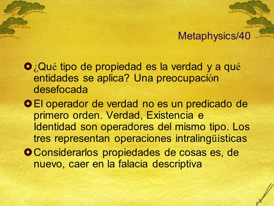 Metaphysics/40 ¿Qué tipo de propiedad es la verdad y a qué entidades se aplica Una preocupación desefocada.