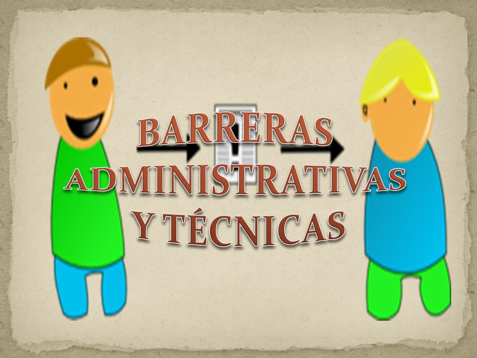 BARRERAS ADMINISTRATIVAS Y TÉCNICAS