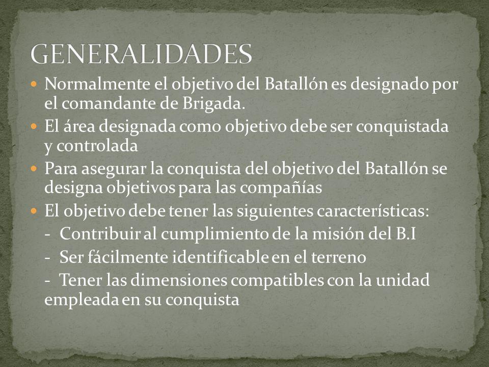 GENERALIDADES Normalmente el objetivo del Batallón es designado por el comandante de Brigada.