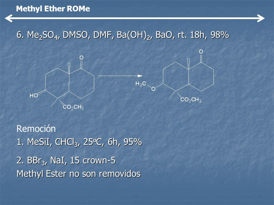 6. Me2SO4, DMSO, DMF, Ba(OH)2, BaO, rt. 18h, 98%