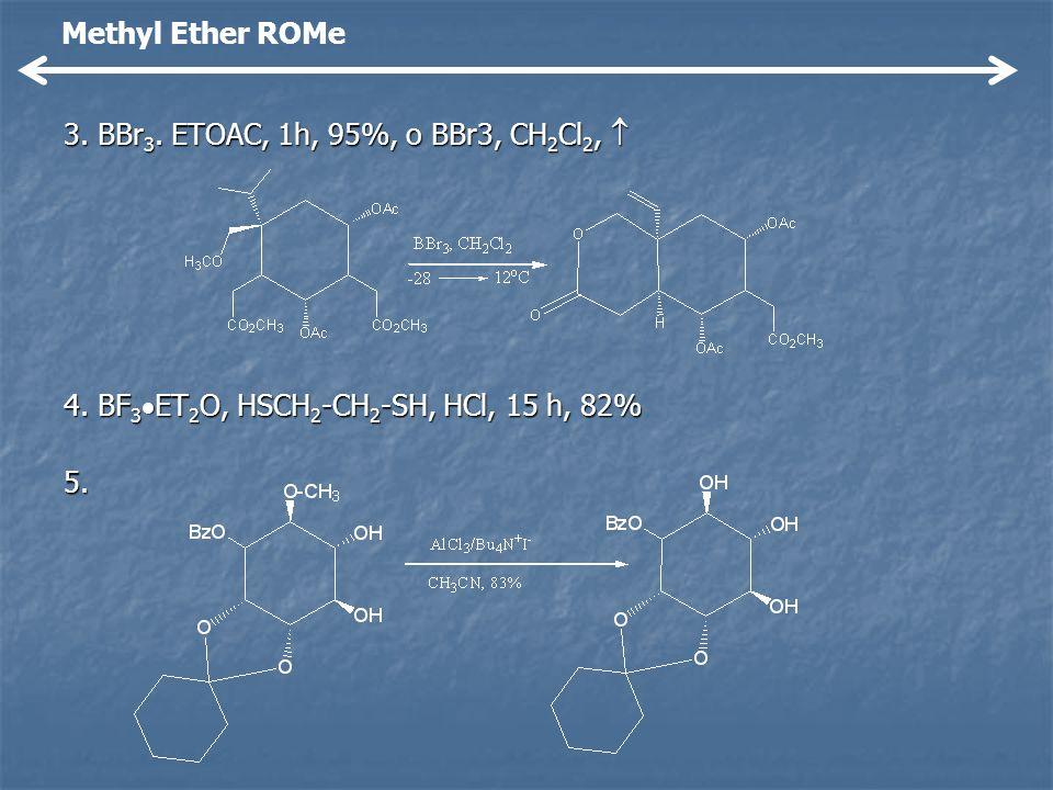 Methyl Ether ROMe 3. BBr3. ETOAC, 1h, 95%, o BBr3, CH2Cl2,  4. BF3ET2O, HSCH2-CH2-SH, HCl, 15 h, 82%