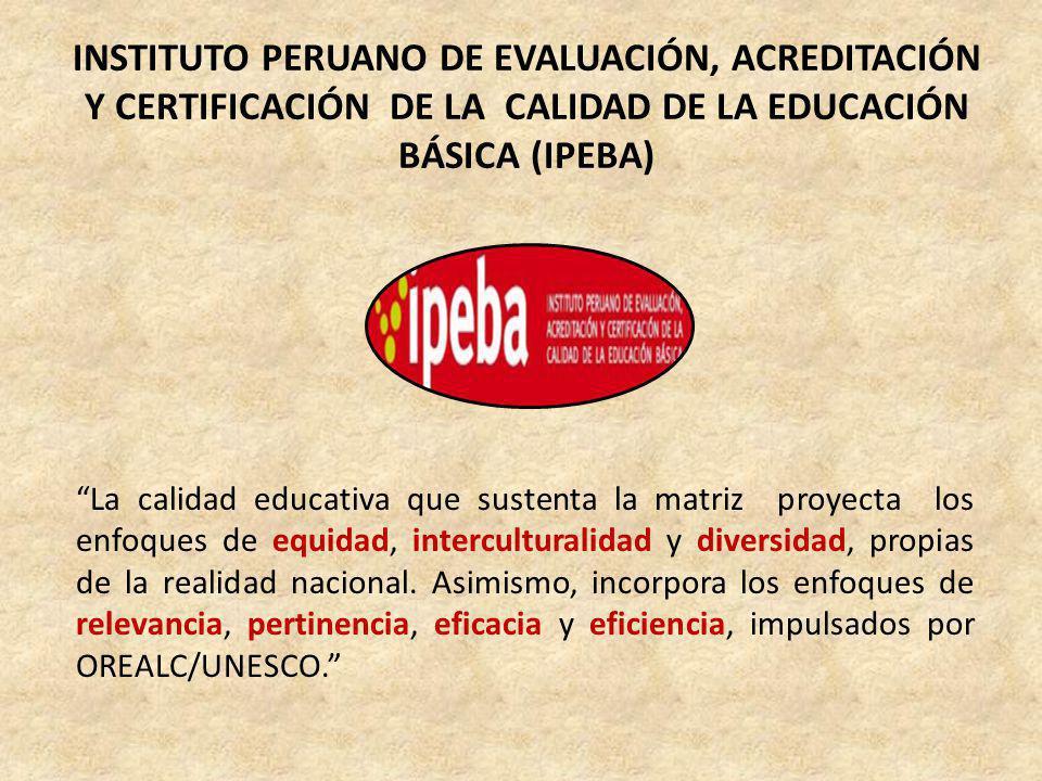 INSTITUTO PERUANO DE EVALUACIÓN, ACREDITACIÓN Y CERTIFICACIÓN DE LA CALIDAD DE LA EDUCACIÓN BÁSICA (IPEBA)