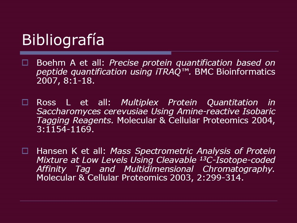 Bibliografía Boehm A et all: Precise protein quantification based on peptide quantification using iTRAQ™. BMC Bioinformatics 2007, 8:1-18.